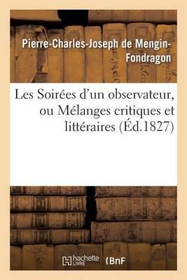 Les Soir�es d'Un Observateur, Ou M�langes Critiques Et Litt�raires - Litterature (Paperback)