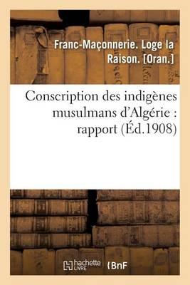 Conscription Des Indig�nes Musulmans d'Alg�rie: Rapport - Sciences Sociales (Paperback)