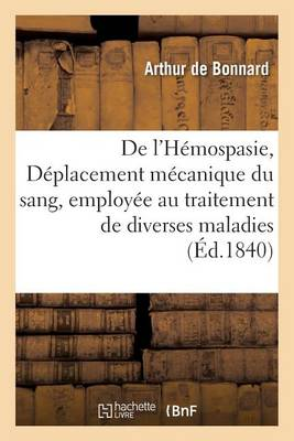 de l'H�mospasie, Ou D�placement M�canique Du Sang, Employ�e Au Traitement de Diverses - Sciences (Paperback)
