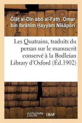 Les Quatrains, Traduits Du Persan Sur Le Manuscrit Conserv� � La Bodleian - Litterature (Paperback)