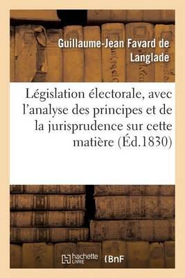 L�gislation �lectorale, Avec l'Analyse Des Principes Et de la Jurisprudence Sur Cette Mati�re - Sciences Sociales (Paperback)