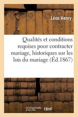 Qualit�s Et Conditions Requises Pour Contracter Mariage: Aper�us Historiques - Sciences Sociales (Paperback)