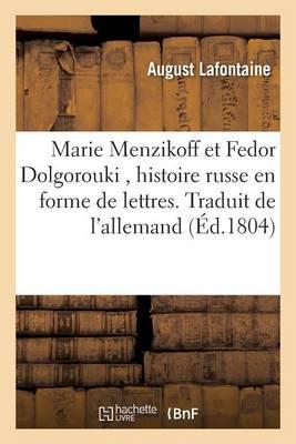 Marie Menzikoff Et Fedor Dolgorouki, Histoire Russe En Forme de Lettres. Traduit de l'Allemand - Litterature (Paperback)
