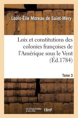 Loix Et Constitutions Des Colonies Fran�oises de l'Am�rique Sous Le Vent. Tome 3 - Sciences Sociales (Paperback)