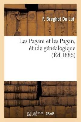 Les Pagani Et Les Pagan, �tude G�n�alogique - Histoire (Paperback)