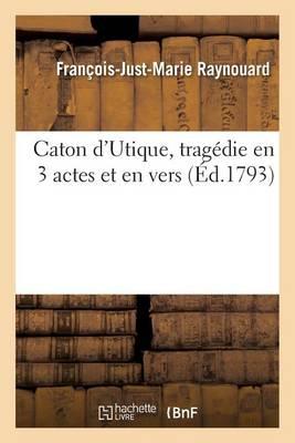 Caton d'Utique, Trag�die En 3 Actes Et En Vers - Litterature (Paperback)
