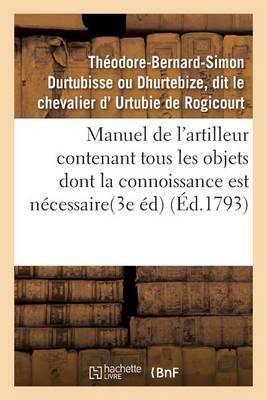 Manuel de l'Artilleur Contenant Tous Les Objets Dont La Connoissance Est N�cessaire Aux Officiers - Ga(c)Na(c)Ralita(c)S (Paperback)