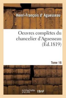 Oeuvres Compl�tes Du Chancelier Tome 16 - Sciences Sociales (Paperback)