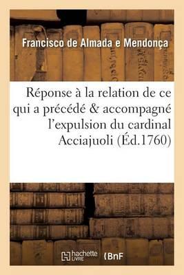 R ponse La Relation de Ce Qui a Pr c d Accompagn l'Expulsion Du Cardinal Acciajuoli - Histoire (Paperback)