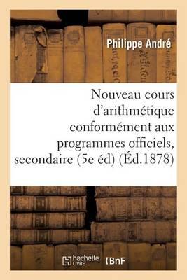 Nouveau Cours d'Arithm�tique: R�dig� Conform�ment Aux Programmes Officiels Tome 4 - Sciences (Paperback)