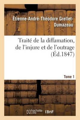 Trait� de la Diffamation, de l'Injure Et de l'Outrage. Tome 1 - Sciences Sociales (Paperback)