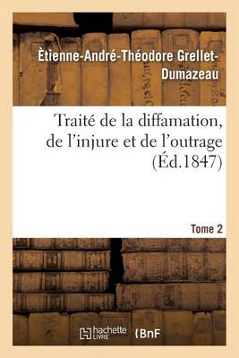 Trait� de la Diffamation, de l'Injure Et de l'Outrage. Tome 2 - Sciences Sociales (Paperback)
