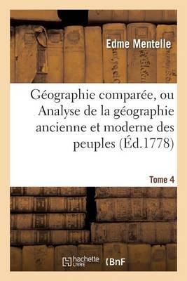 G�ographie Compar�e, Ou Analyse de la G�ographie Ancienne Et Moderne Des Peuples Tome 4 - Histoire (Paperback)