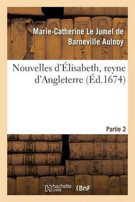 Nouvelles d'�lisabeth, Reyne d'Angleterre. Partie 2 - Litterature (Paperback)