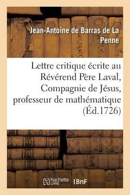 Lettre Critique �crite Au R�v�rend P�re Laval, de la Compagnie de J�sus, Professeur Royal - Sciences (Paperback)
