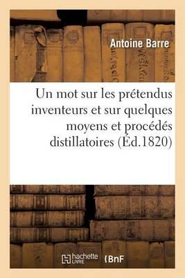 Un Mot Sur Les Pr�tendus Inventeurs Et Sur Quelques Moyens Et Proc�d�s Distillatoires - Savoirs Et Traditions (Paperback)