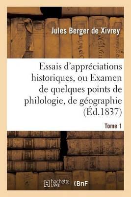 Essais d'Appr�ciations Historiques, Ou Examen de Quelques Points de Philologie Tome 1 - Histoire (Paperback)