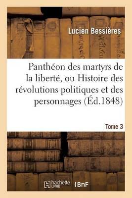 Panth�on Des Martyrs de la Libert�, Ou Histoire Des R�volutions Politiques Tome 3 - Histoire (Paperback)