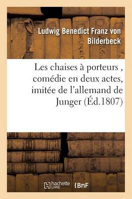 Les Chaises � Porteurs, Com�die En Deux Actes, Imit�e de l'Allemand de Junger - Litterature (Paperback)