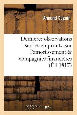 Derni�res Observations Sur Les Emprunts, Sur l'Amortissement, Et Sur Les Compagnies Financi�res - Sciences Sociales (Paperback)