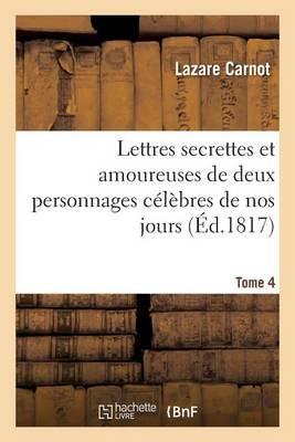 Lettres Secrettes Et Amoureuses de Deux Personnages C�l�bres de Nos Jours. Tome 4 - Litterature (Paperback)