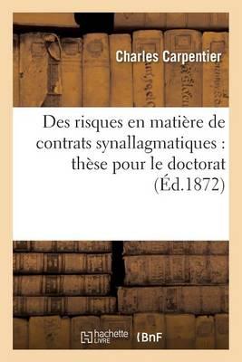 Des Risques En Mati�re de Contrats Synallagmatiques: Th�se Pour Le Doctorat - Sciences Sociales (Paperback)
