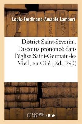 District Saint-S�verin . Discours Prononc� Dans l'�glise Saint-Germain-Le-Vieil, En Cit�, - Histoire (Paperback)