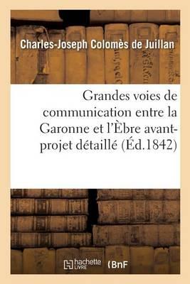 Grandes Voies de Communication Entre La Garonne Et l'�bre: Avant-Projet D�taill� - Savoirs Et Traditions (Paperback)