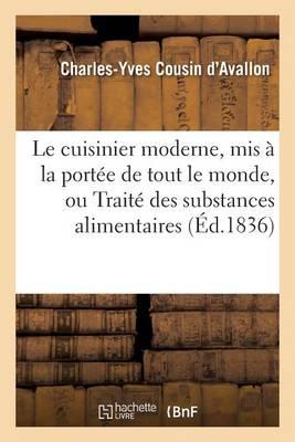 Le Cuisinier Moderne, MIS � La Port�e de Tout Le Monde, Ou Trait� Des Substances Alimentaires - Savoirs Et Traditions (Paperback)