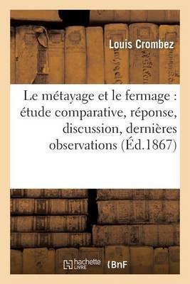 Le M�tayage Et Le Fermage: �tude Comparative, R�ponse, Discussion, Derni�res Observations - Savoirs Et Traditions (Paperback)