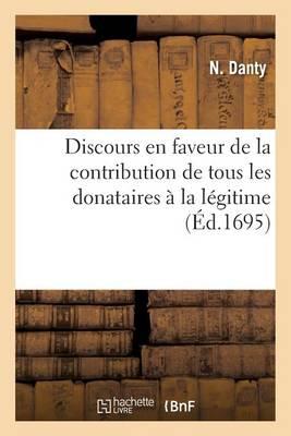 Discours En Faveur de la Contribution de Tous Les Donataires � La L�gitime - Sciences Sociales (Paperback)