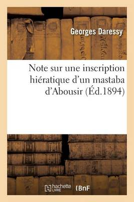 Note Sur Une Inscription Hi�ratique d'Un Mastaba d'Abousir - Histoire (Paperback)