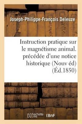 Instruction Pratique Sur Le Magn�tisme Animal. Pr�c�d�e d'Une Notice Historique Sur La Vie - Sciences (Paperback)