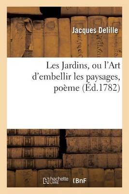 Les Jardins, Ou l'Art d'Embellir Les Paysages, Po�me - Litterature (Paperback)