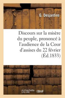 Discours Sur La Mis�re Du Peuple, Prononc� � l'Audience de la Cour d'Assises Du 22 F�vrier, - Sciences Sociales (Paperback)