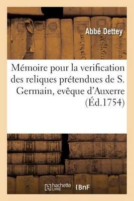 M�moire Pour La Verification Des Reliques Pr�tendues de S. Germain, Ev�que d'Auxerre, - Histoire (Paperback)