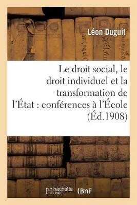 Le Droit Social, Le Droit Individuel Et La Transformation de l'�tat: Conf�rences Faites � l'�cole - Sciences Sociales (Paperback)