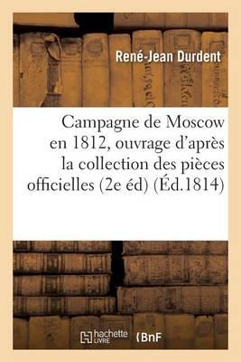 Campagne de Moscow En 1812, Ouvrage Compos� d'Apr�s La Collection Des Pi�ces Officielles - Histoire (Paperback)