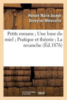 Petits Romans Une Lune Du Miel Pratique Et Th�orie La Revanche - Litterature (Paperback)