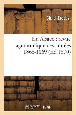En Alsace: Revue Agronomique Des Ann�es 1868-1869 - Savoirs Et Traditions (Paperback)