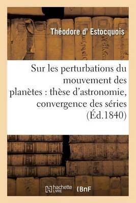 Sur Les Perturbations Du Mouvement Des Plan�tes: Th�se d'Astronomie Soutenue - Sciences (Paperback)