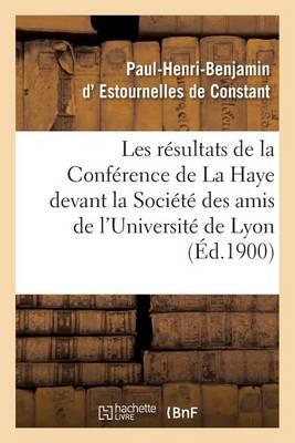 Les R�sultats de la Conf�rence de la Haye: Conf�rence Faite Devant La Soci�t� Des Amis - Sciences Sociales (Paperback)