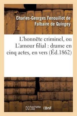 L'Honn�te Criminel, Ou l'Amour Filial: Drame En Cinq Actes, En Vers - Arts (Paperback)