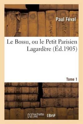 Le Bossu, ou le Petit Parisien Lagardere. Tome 1 - Litterature (Paperback)