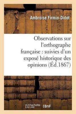 Observations Sur l'Orthographe Fran�aise: Suivies d'Un Expos� Historique Des Opinions - Langues (Paperback)