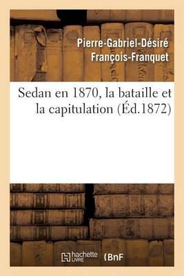 Sedan En 1870, La Bataille Et La Capitulation - Histoire (Paperback)