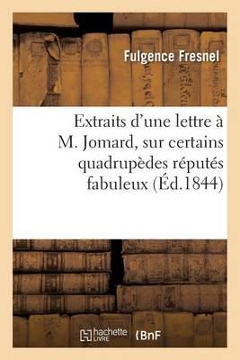 Extraits d'Une Lettre � M. Jomard Sur Certains Quadrup�des R�put�s Fabuleux - Sciences (Paperback)