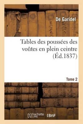 Tables Des Pouss�es Des Voutes En Plein Ceintre Tome 2 - Sciences (Paperback)