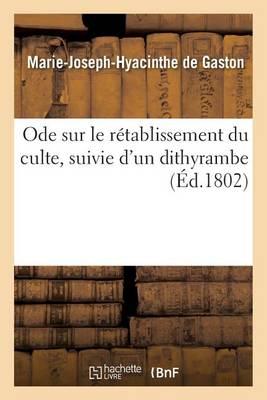 Ode Sur Le R�tablissement Du Culte, Suivie d'Un Dithyrambe - Litterature (Paperback)