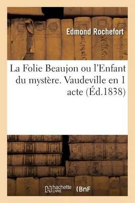 La Folie Beaujon Ou l'Enfant Du Myst�re. Vaudeville En 1 Acte Vaudeville, 27 D�cembre 1837. - Litterature (Paperback)